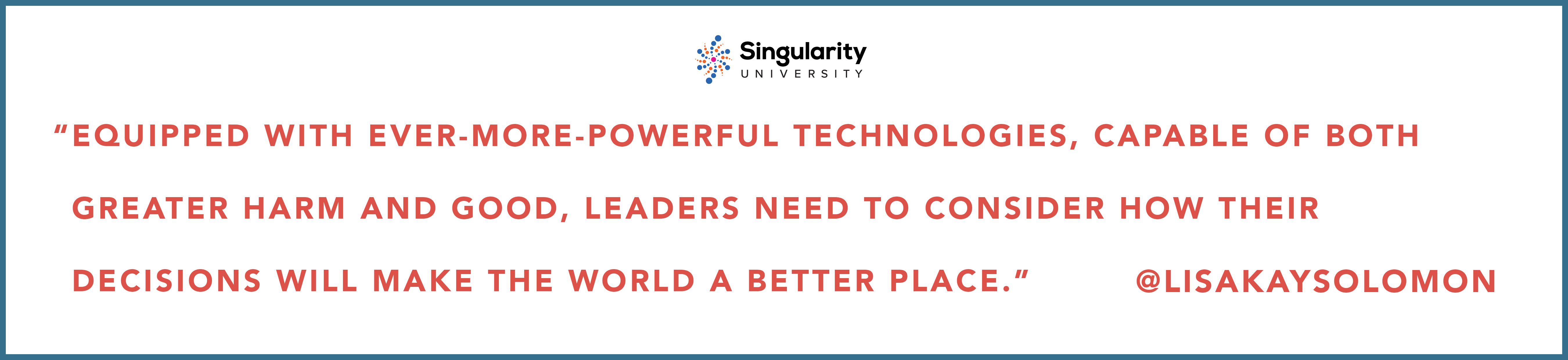 Equipped-with-ever-more-powerful-technologies-capable-of-both-greater-harm-and-good-leaders-need-to-consider-how-their-decisions-will-make-the-world-a-better-place-Lisa-Kay-Solomon