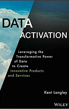 Data-Activation-Leveraging-Transformative-Power-of-Data-Create-Innovative-Products-Services-Kent-Langley